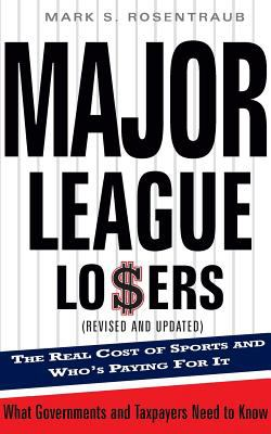 Major League Losers: The Real Cost of Sports and Who's Paying for It 9780465071432