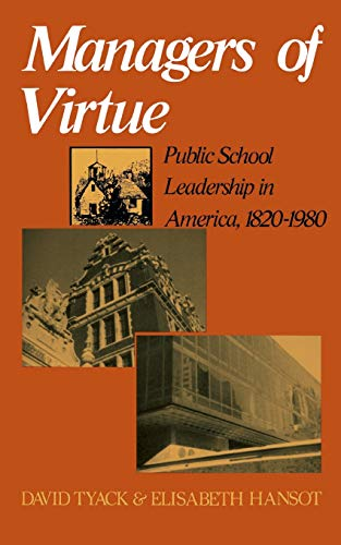 Managers of Virtue: Public School Leadership in America, 1820-1980 9780465043743