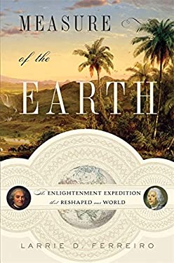 Measure of the Earth: The Enlightenment Expedition That Reshaped Our World 9780465017232