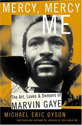 Mercy, Mercy, Me: The Art, Loves and Demons of Marvin Gaye 9780465017706