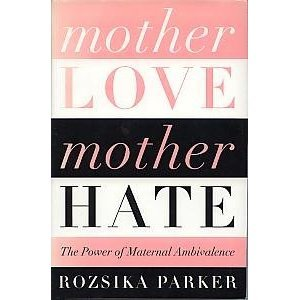 Mother Love/Mother Hate: The Power of Maternal Ambivalence 9780465086610