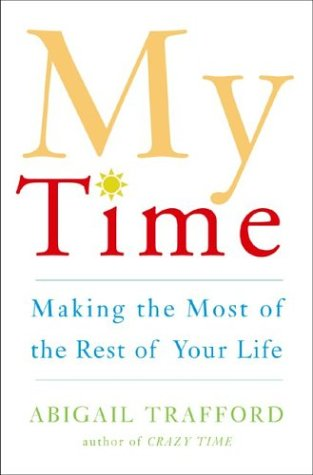My Time: Making the Most of the Rest of Your Life 9780465086733