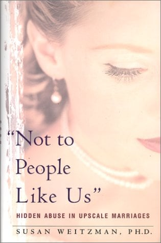 Not to People Like Us: Hidden Abuse in Upscale Marriages 9780465090747
