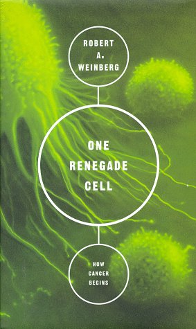 One Renegade Cell: The Quest for the Origins of Cancer 9780465072750