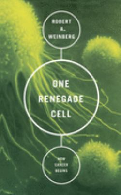 One Renegade Cell: The Quest for the Origin of Cancer 9780465072767