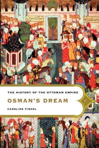 Osman's Dream : The History of the Ottoman Empire