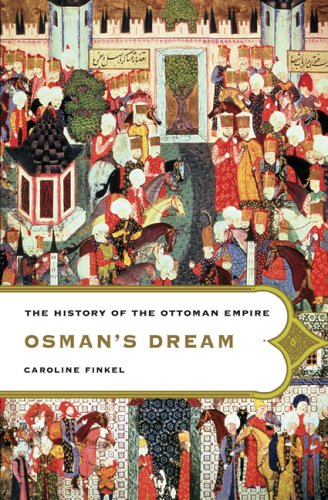 Osman's Dream: The Story of the Ottoman Empire, 1300-1923 9780465023974