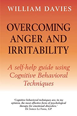 Overcoming Anger and Irritability: A Self-Help Guide Using Cognitive Behavioral Techniques 9780465005444