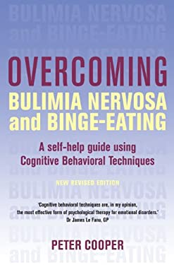 Overcoming Bulimia Nervosa and Binge-Eating: A Self-Help Guide Using Cognitive Behavioral Techniques 9780465012671