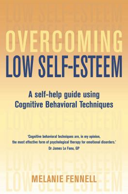 Overcoming Low Self-Esteem: A Self-Help Guide Using Cognitive Behavioral Techniques 9780465012664