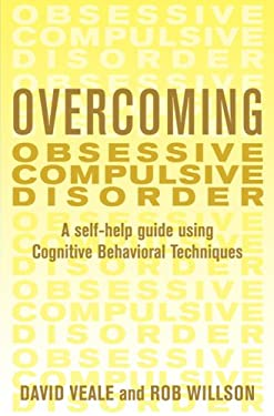 Overcoming Obsessive Compulsive Disorder: A Self-Help Guide Using Cognitive Behavioral Techniques 9780465011087
