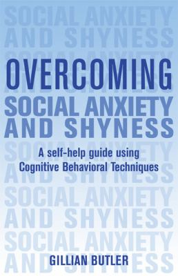 Overcoming Social Anxiety and Shyness: A Self-Help Guide Using Cognitive Behavioral Techniques 9780465005451