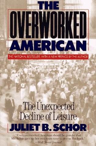 Overworked American: The Unexpected Decline of Leisure 9780465054343