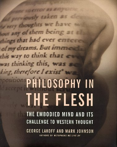 Philosophy in the Flesh: The Embodied Mind and Its Challenge to Western Thought 9780465056736