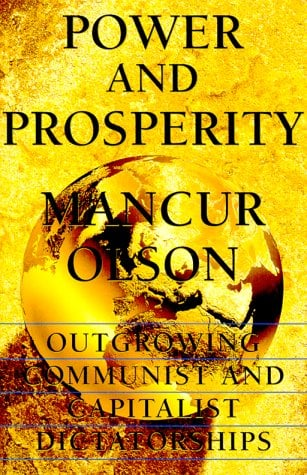 Power and Prosperity: Outgrowing Communist and Capitalist Dictatorships 9780465051953