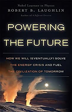 Powering the Future: How We Will (Eventually) Solve the Energy Crisis and Fuel the Civilization of Tomorrow 9780465022205