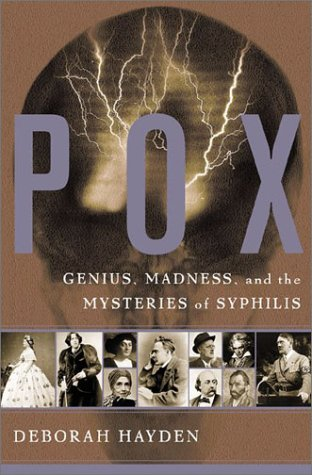Pox: Genius, Madness, and Mysteries of Syphilis 9780465028818