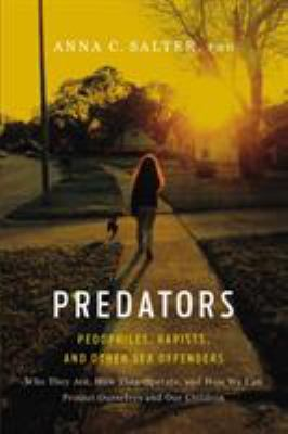 Predators: Pedophiles, Rapists, and Other Sex Offenders 9780465071739