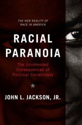 Racial Paranoia: The Unintended Consequences of Political Correctness 9780465002160