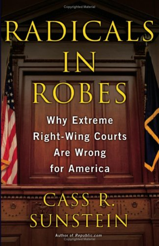 Radicals in Robes: Why Extreme Right-Wing Courts Are Wrong for America 9780465083268