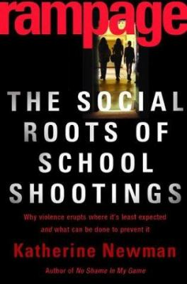 Rampage: The Social Roots of School Shootings 9780465051038