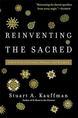 Reinventing the Sacred: A New View of Science, Reason, and Religion 9780465018888