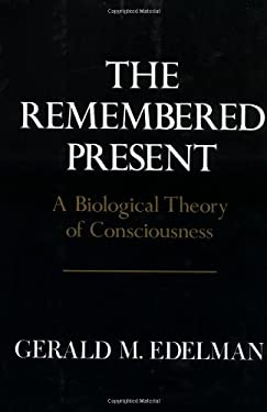 Remembered Present: A Biological Theory of Consciousness 9780465069101