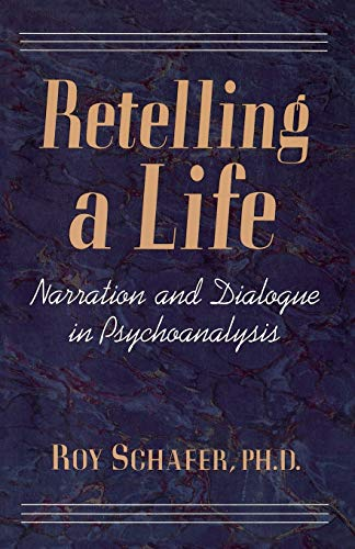 Retelling a Life: Narration and Dialogue in Psychoanalysis 9780465069385