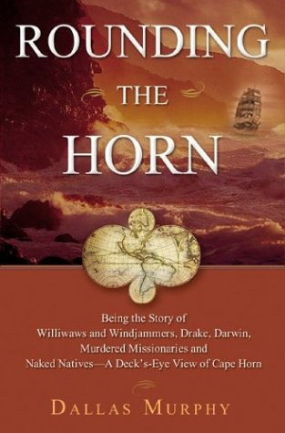 Rounding the Horn: Being the Story of Williwaws and Windjammers, Drake, Darwin, Murdered Missionaries and Naked Natives - A Deck's-Eye Vi 9780465047598