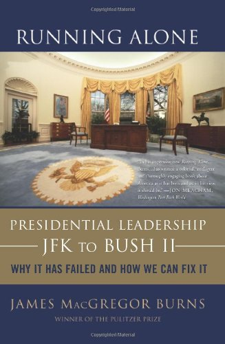 Running Alone: Presidential Leadership--JFK to Bush II: Why It Has Failed and How We Can Fix It 9780465008322