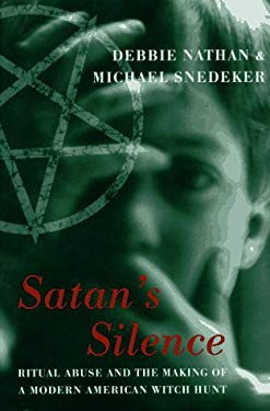 Satan's Silence: Ritual Abuse and the Making of a Modern American Witch Hunt 9780465071807