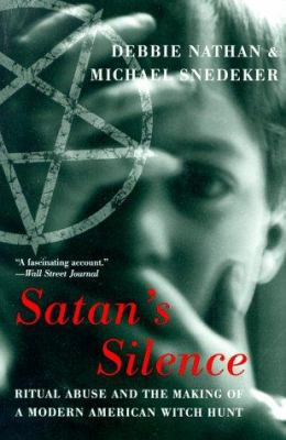 Satan's Silence: Ritual Abuse and the Making of a Modern American Witch Hunt 9780465071814