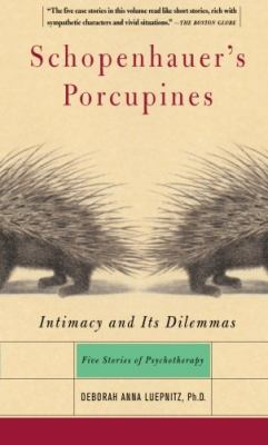 Schopenhauer's Porcupines: Intimacy and Its Dilemmas: Five Stories of Psychotherapy 9780465042876