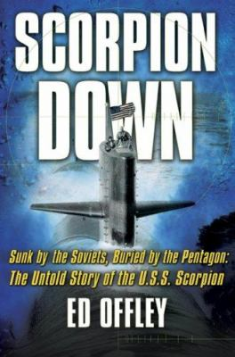 Scorpion Down: Sunk by the Soviets, Buried by the Pentagon: The Untold Story Ofthe USS Scorpion 9780465051854