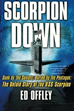 Scorpion Down: Sunk by the Soviets, Buried by the Pentagon: The Untold Story of the USS Scorpion 9780465051861