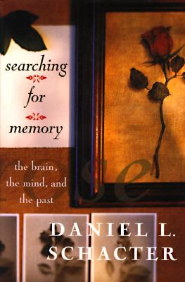 Searching for Memory: The Brain, the Mind, and the Past 9780465025022