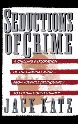 Seductions of Crime: Moral and Sensual Attractions in Doing Evil 9780465076161