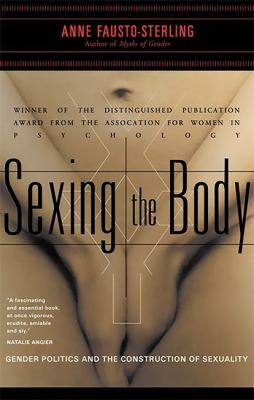 Sexing the Body: Gender Politics and the Construction of Sexuality 9780465077144