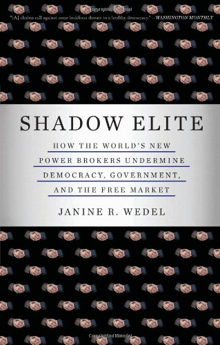 Shadow Elite: How the World's New Power Brokers Undermine Democracy, Government, and the Free Market 9780465022014