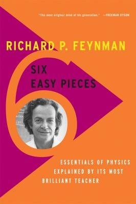 Six Easy Pieces: Essentials of Physics Explained by Its Most Brilliant Teacher 9780465025275