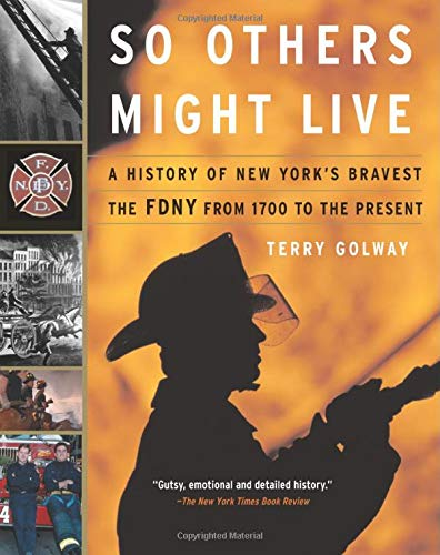 So Others Might Live: A History of New York's Bravest--The Fdny from 1700 to the Present 9780465027415