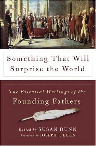 Something That Will Surprise the World: The Essential Writings of the Founding Fathers 9780465017799