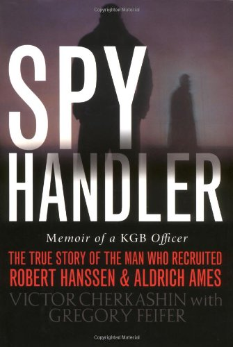 Spy Handler: Memoir of a KGB Officer: The True Story of the Man Who Recruited Robert Hanssen and Aldrich Ames 9780465009688
