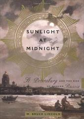 Sunlight at Midnight: St. Petersburg and the Rise of Modern Russia 1500496