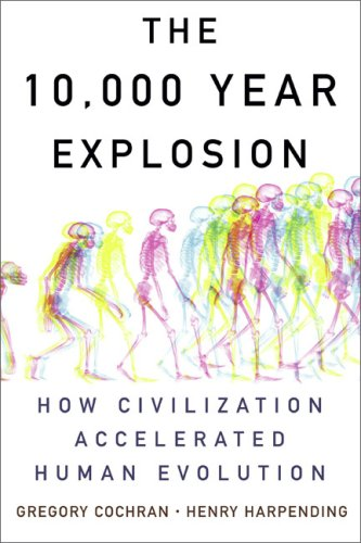 The 10,000 Year Explosion: How Civilization Accelerated Human Evolution 9780465002214