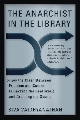 The Anarchist in the Library: How the Clash Between Freedom and Control Is Hacking the Real World and Crashing the System 9780465089857