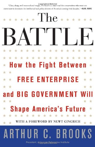 The Battle: How the Fight Between Free Enterprise and Big Government Will Shape America's Future 9780465019380
