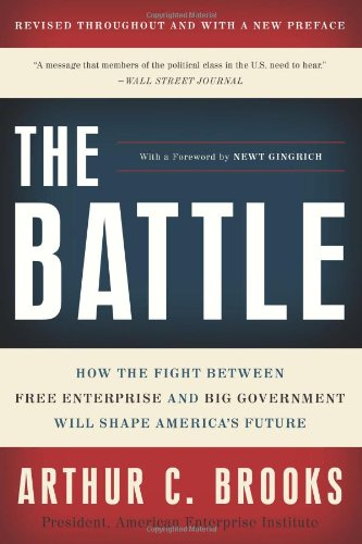 The Battle: How the Fight Between Free Enterprise and Big Government Will Shape America's Future 9780465022120