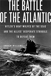The Battle of the Atlantic: Hitler's Gray Wolves of the Sea and the Allies' Desperate Struggle to Defeat Them 1500793