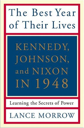 The Best Year of Their Lives: Kennedy, Nixon, and Johnson in 1948: Learning the Secrets of Power 9780465047239